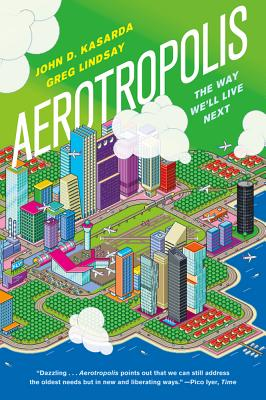 Aerotropolis By Kasarda, John D./ Lindsay, Greg